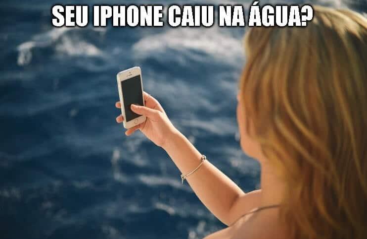 Seu iPhone caiu na agua